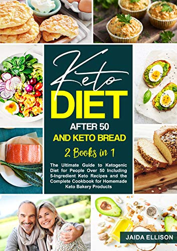 Keto Diet After 50 and Keto Bread: 2 Books in 1: The Ultimate Guide to Ketogenic Diet for People Over 50 Including 5-Ingredient Keto Recipes and the Complete ... Cookbook for Homemade Keto Bakery Products