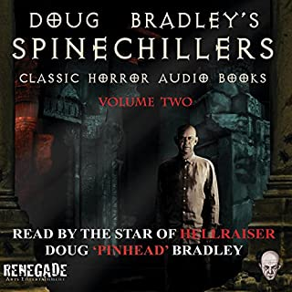 Doug Bradley's Spinechillers, Volume 2                   By:                                                                                                                                 Wilkie Collins,                                                                                        Edgar Allan Poe,                                                                                        Arthur Conan Doyle,                   and others                          Narrated by:                                                                                                                                 Doug Bradley                      Length: 2 hrs and 30 mins     9 ratings     Overall 4.7