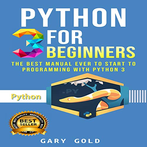 Python 3 for Beginners: The Best Manual Ever to Start to Programming with Python 3 cover art