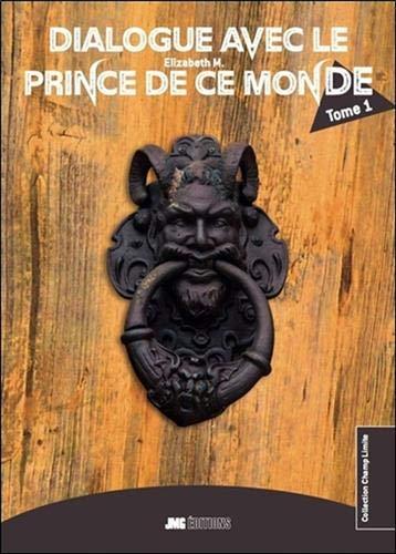 Dialogue avec le Prince de ce monde - Tome 1