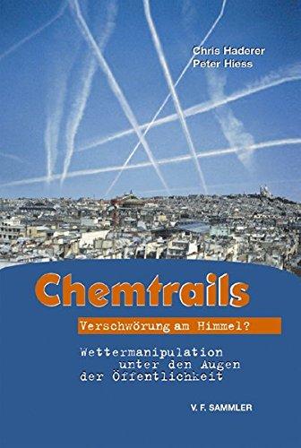Chemtrails. Verschwörung am Himmel? Wettermanipulation unter den Augen der Öffentlichkeit