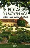 Le potager du Moyen Age - Créez votre jardin médiéval