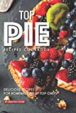 Top Pie Recipes Cookbook: Delicious Recipes for Homemade Pie by Top Chefs