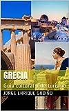 Grecia: Guía cultural y de turismo