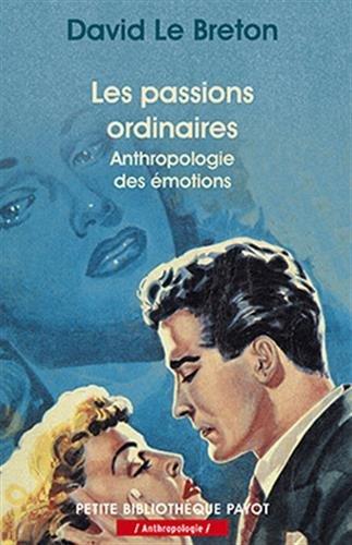 Les Passions ordinaires: Anthropologie des émotions