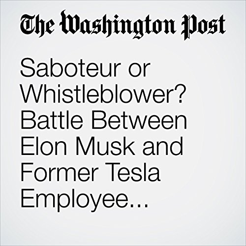 Saboteur or Whistleblower? Battle Between Elon Musk and Former Tesla Employee Turns Ugly, Exposing Internal Rancor copertina