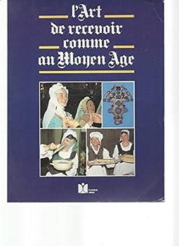 Paperback L'Art de recevoir ses amis comme au Moyen âge [French] Book