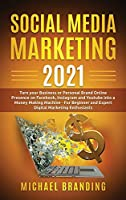 Social Media Marketing 2021: Turn your Business or Personal Brand Online Presence on Facebook, Instagram and Youtube into a Money Making Machine - For Beginner and Expert Digital Marketing Enthusiasts