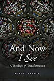 And Now I See: A Theology of Transformation (English Edition)