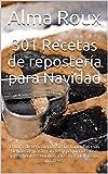301 Recetas de repostería para Navidad: El libro de repostería con las fórmulas más deliciosas para grandes y pequeños. Con ingredientes sencillos a los más deliciosos pasteles