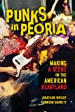 Punks in Peoria: Making a Scene in the American...