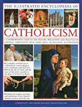 The Illustrated Encyclopedia of Catholicism: A complete guide to the history, philosophy and practice of Catholic Christianity with more than 500 beautiful illustrations