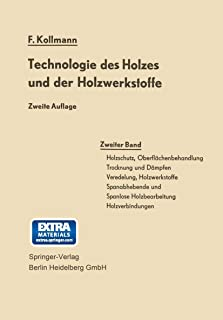 Technologie des Holzes und der Holzwerkstoffe: Band 2: Holzschutz, Oberflächenbehandlung, Trocknung und Dämpfen, Veredelun...