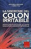 La sindrome del colon irritabile. Affrontare la colite con la terapia cognitivo-comportame...