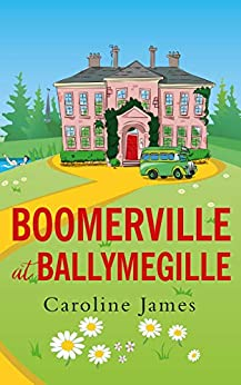 Boomerville at Ballymegille: Boomerville is back! Feel-good, funny, heartwarming - perfect for anytime of the year! by [Caroline James, Alli Smith]