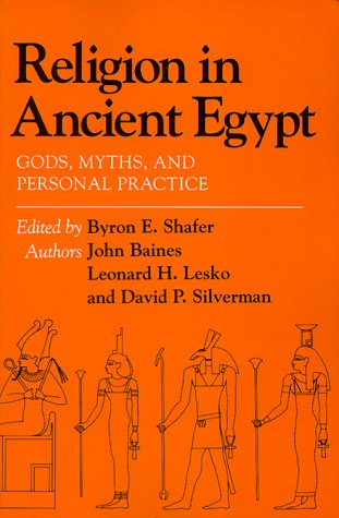 Religion in Ancient Egypt: Gods, Myths, and Personal Practice