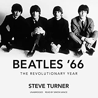 Beatles '66     The Revolutionary Year              By:                                                                                                                                 Steve Turner                               Narrated by:                                                                                                                                 Simon Vance                      Length: 12 hrs and 14 mins     79 ratings     Overall 4.7