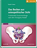 Das Becken aus osteopathischer Sicht: Funktionelle Zusammenhänge nach dem Tensegrity-Modell - mit Zugang zur Medizinwelt