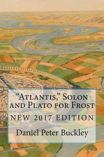 Book: ATLANTIS SOLON AND PLATO FOR FROST - 2017 NEW EDITION by Daniel Peter Buckley