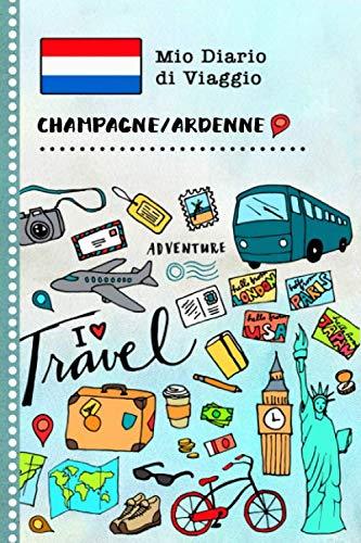 Champagne Ardenne Diario di Viaggio: Libro Interattivo Per Bambini per Scrivere, Disegnare, Ricordi, Quaderno da Disegno, Giornalino, Agenda Avventure – Attività per Viaggi e Vacanze Viaggiatore