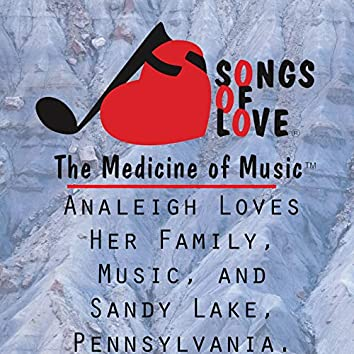 Analeigh Loves Her Family, Music, and Sandy Lake, Pennsylvania.