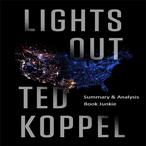Summary & Analysis of Lights Out: A Cyberattack, A Nation Unprepared, Surviving the Aftermath by Ted Koppel audiobook cover art