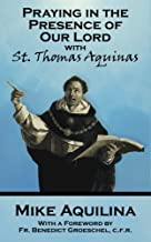 Praying In The Presence Of Our Lord with St. Thomas Aquinas