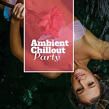 Ambient Chillout Party