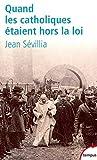 Quand les catholiques étaient hors la loi (French Edition) by Jean Sévillia(1905-06-28) - PERRIN