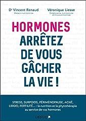 Hormones, arrêtez de vous gacher la vie ! de VINCENT RENAUD (DOCTEUR)