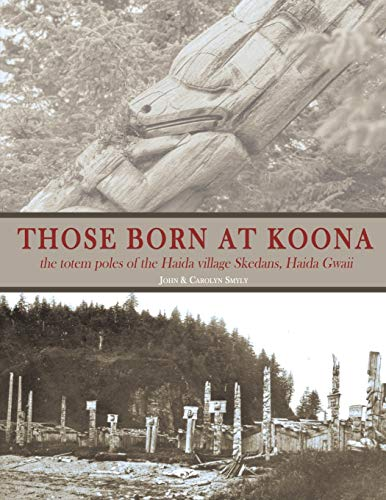Those Born at Koona: the totem poles of the Haida village Skedans, Haida Gwaii: the totem poles of the Haida village Skedans Queen Charlotte Islands