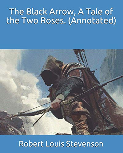The Black Arrow, A Tale of the Two Roses. (Annotated)