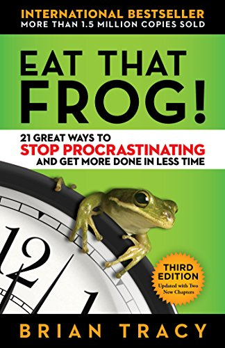 Eat That Frog!: 21 Great Ways to Stop Procrastinating and Get More Done in Less Time by [Brian Tracy]