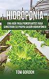 Hidroponía: Una guía para principiantes para construir su propio jardín hidropónico