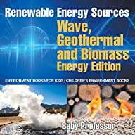 Renewable Energy Sources - Wave, Geothermal and Biomass Energy Edition : Environment Books for Kids | Children's…