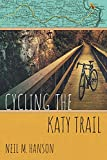 Cycling the Katy Trail: A Tandem Sojourn Along Missouri s Katy Trail (Wandering Wheelist)