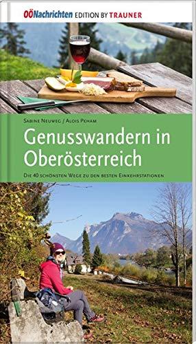 Genusswandern in Oberösterreich. Die schönsten Wege zu den besten Einkehrstationen