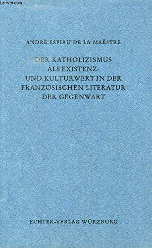 Der Katholizismus als Existenz- und Kulturwert in der französischen Literatur der Gegenwart.