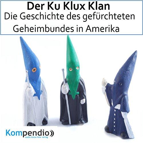 Der Ku Klux Klan: Die Geschichte des gefürchteten Geheimbundes in Amerika cover art