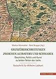 Grenzuberschreitungen Zwischen Altbayern Und Schwaben: Geschichte, Politik Und Kunst Zu Beiden Seiten Des Lechs (German Edition)