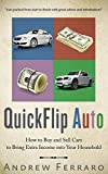QuickFlip Auto: How to Buy and Sell Cars in order to Bring Extra Income into your Household