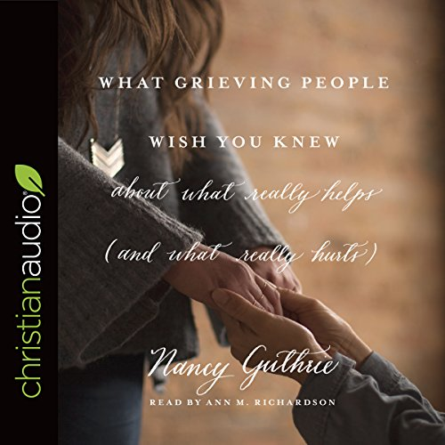 What Grieving People Wish You Knew About What Really Helps (and What Really Hurts) cover art