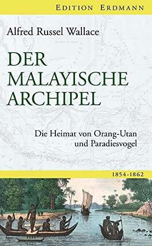 Der Malayische Archipel: Die Heimat von Orang-Utan und Paradiesvogel (Edition Erdmann)