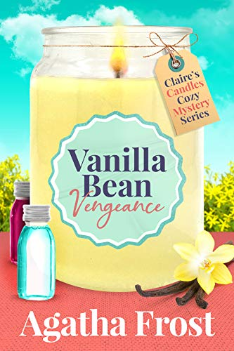 Vanilla Bean Vengeance (Claire's Candles Cozy Mystery Book 1) by [Agatha Frost]