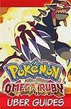 Pokemon Omega Ruby: Pokemon Omega Ruby Guide & Game Walkthrough (Hint, Cheats, Tips AND MORE!) (English Edition)