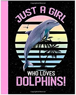 Just A Girl Who Loves Dolphins: Composition Book for Dolphin Lovers