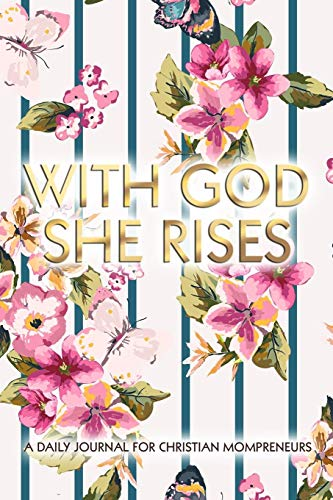 With God She Rises: A Daily Journal for Christian Mompreneurs