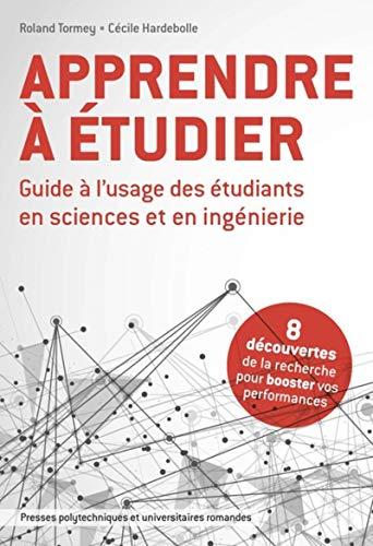 Apprendre à étudier: Guide à l'usage des étudiants en science et en ingénierie. 8 découvertes de la recherche pour booster vos performances