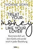 Treat Your Money Like Your Lover: Kümmere dich um dein Geld und werde reich in jeder Beziehung