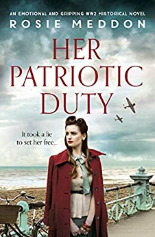 Her Patriotic Duty: An emotional and gripping WW2 historical novel by [Rosie Meddon]